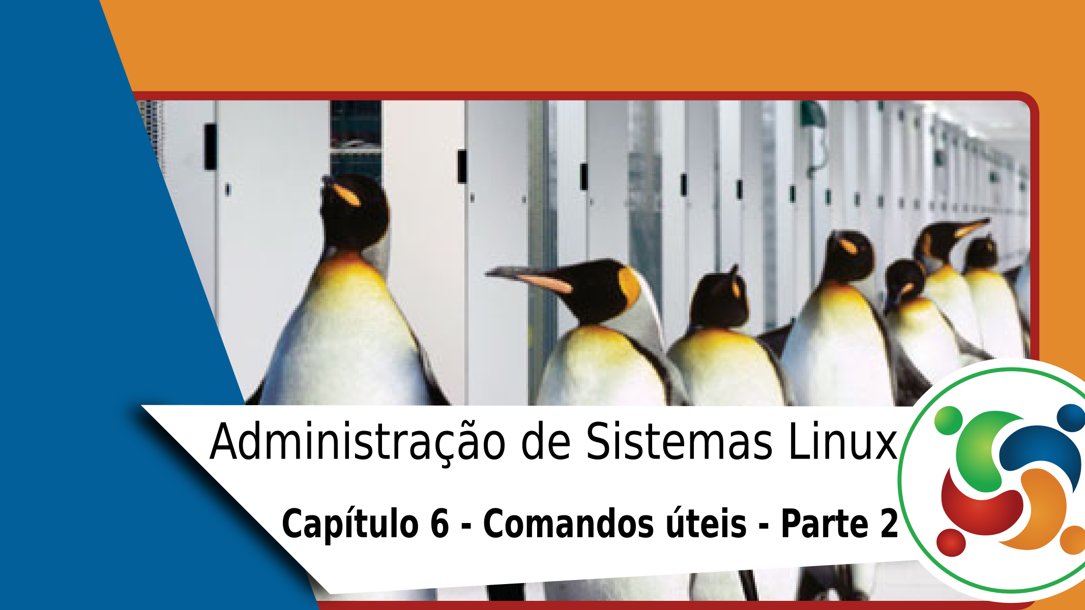 Administração De Sistemas Linux Capítulo 6 Comandos úteis Parte 2