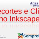 Recortes e Clips no Inkscape